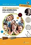 Orff-Instrumente neu entdecken - Orff unterrichten: Lieder und Spielstücke. Ausgabe mit CD. (Orff-Schulwerk)