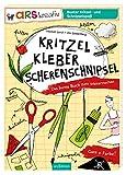 Kritzel, Kleber, Scherenschnipsel: Das bunte Buch zum Weitermachen (arsEdition)