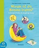 Warum ist die Banane krumm?: Vorlesegeschichten für neugierige Kinder